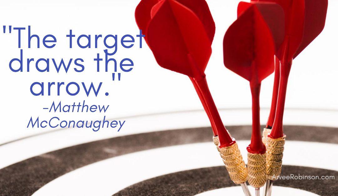 The target draws the arrow Matthew McConaughey quote