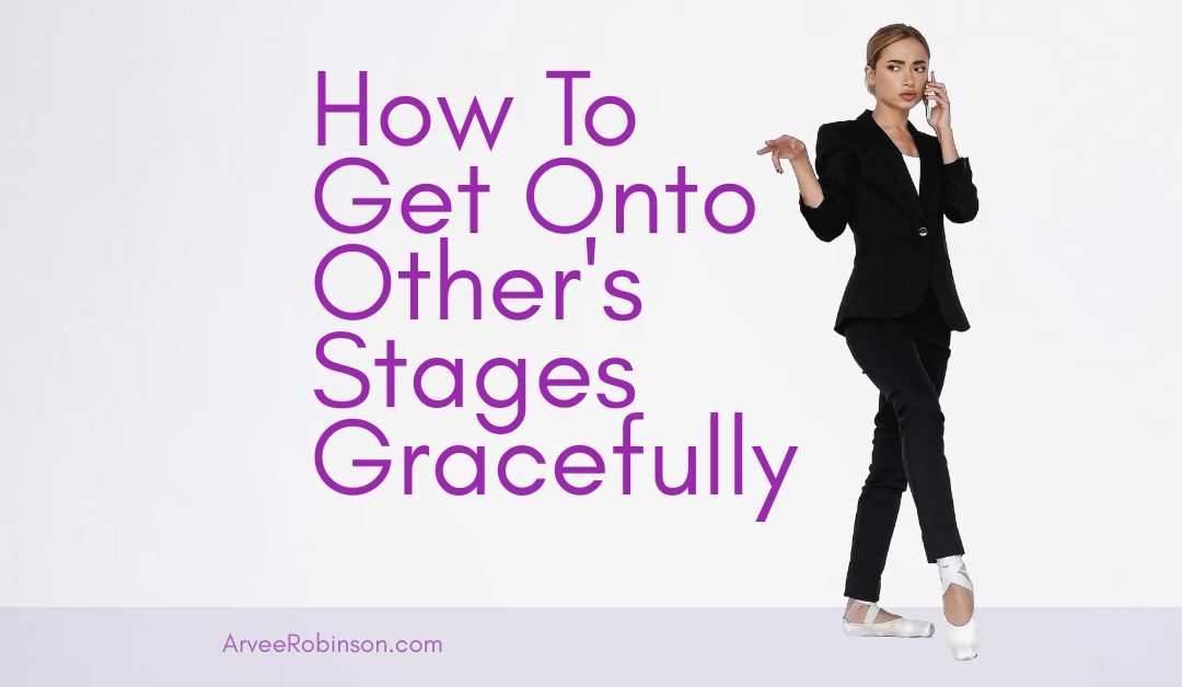 How To Get Onto Other People's Stages Gracefully